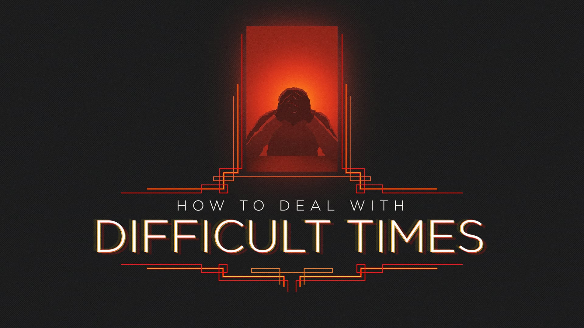 How to Deal with Difficult Times