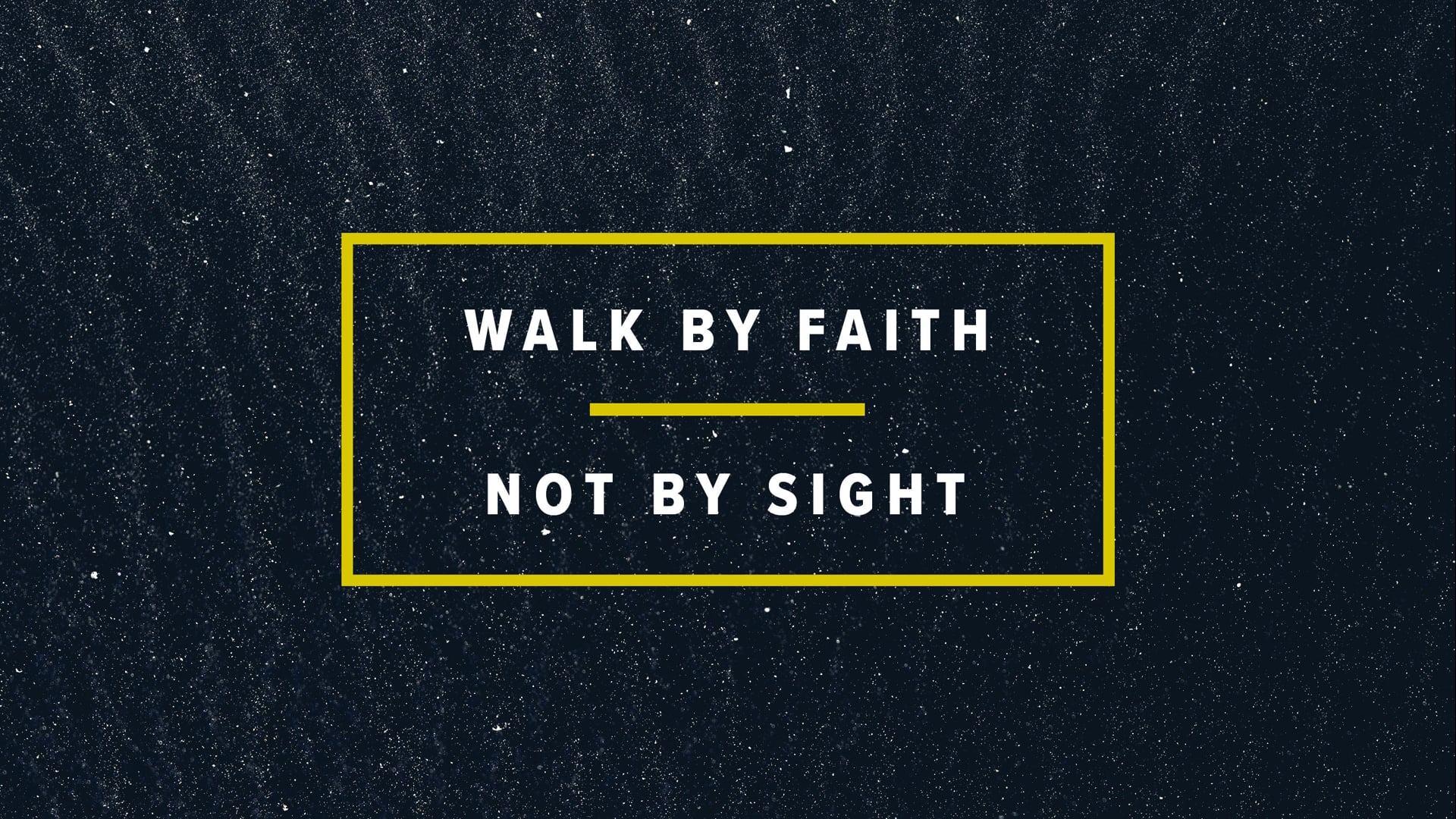 Walk By Faith, Not By Sight