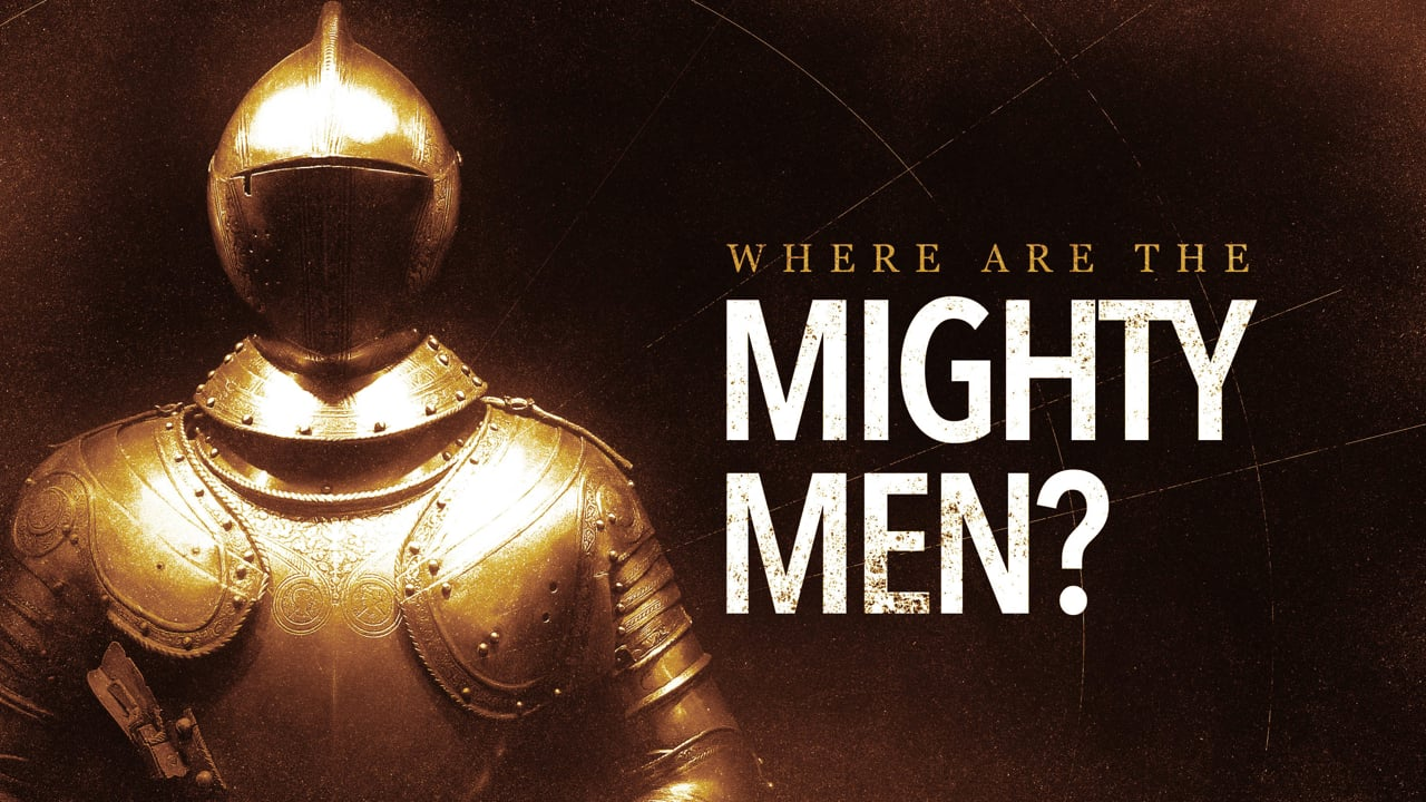 Where Are the Mighty Men?