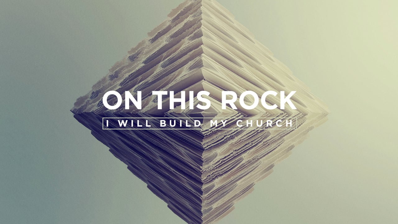 On This Rock – I will Build My Church