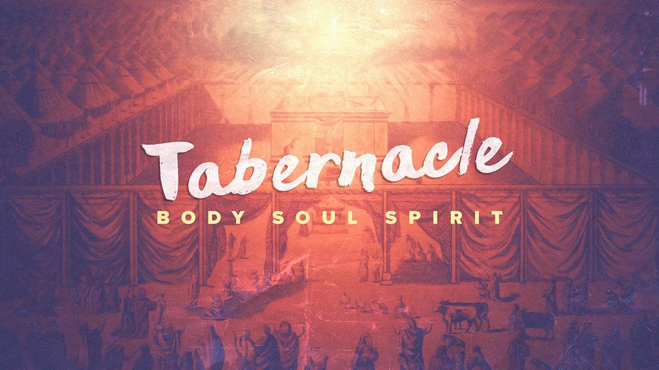 Tabernacle – Body, Soul, Spirit