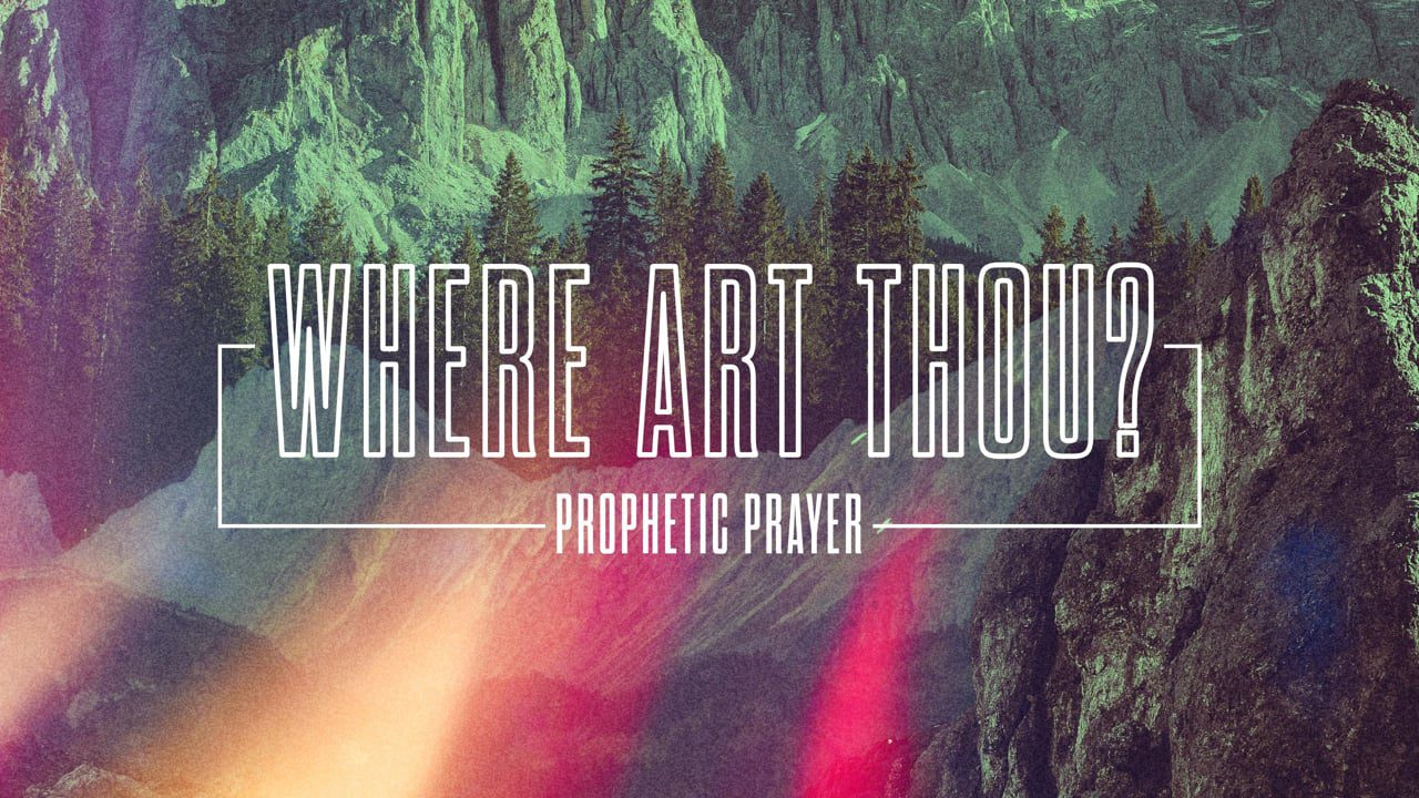Where Art Thou? (Prophetic Prayer)
