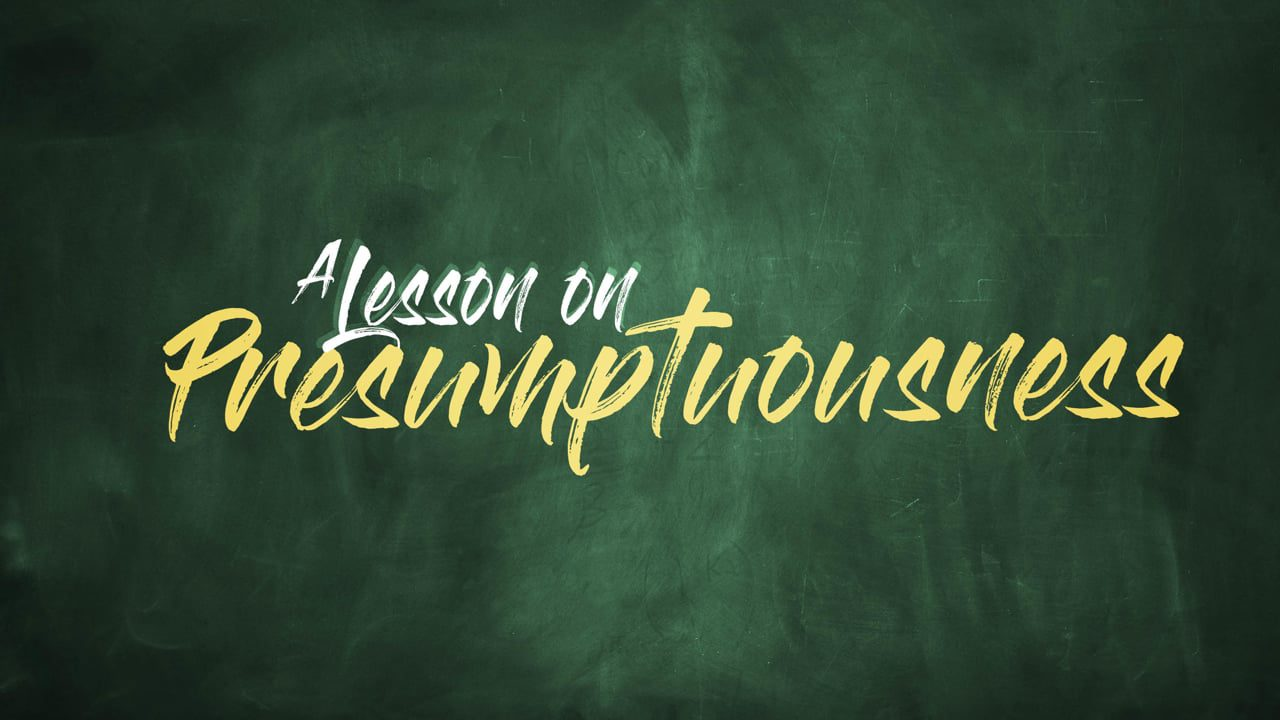A Lesson on Presumptuousness