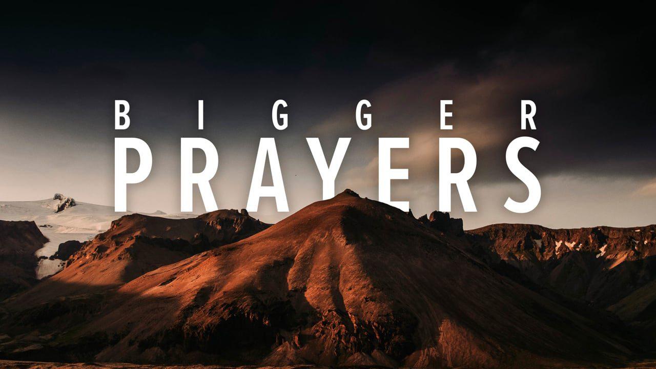 Bigger Prayers