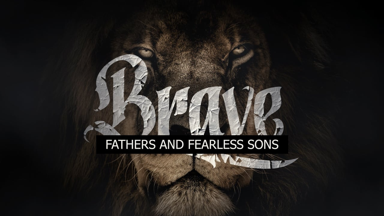 Brave Fathers and Fearless Sons