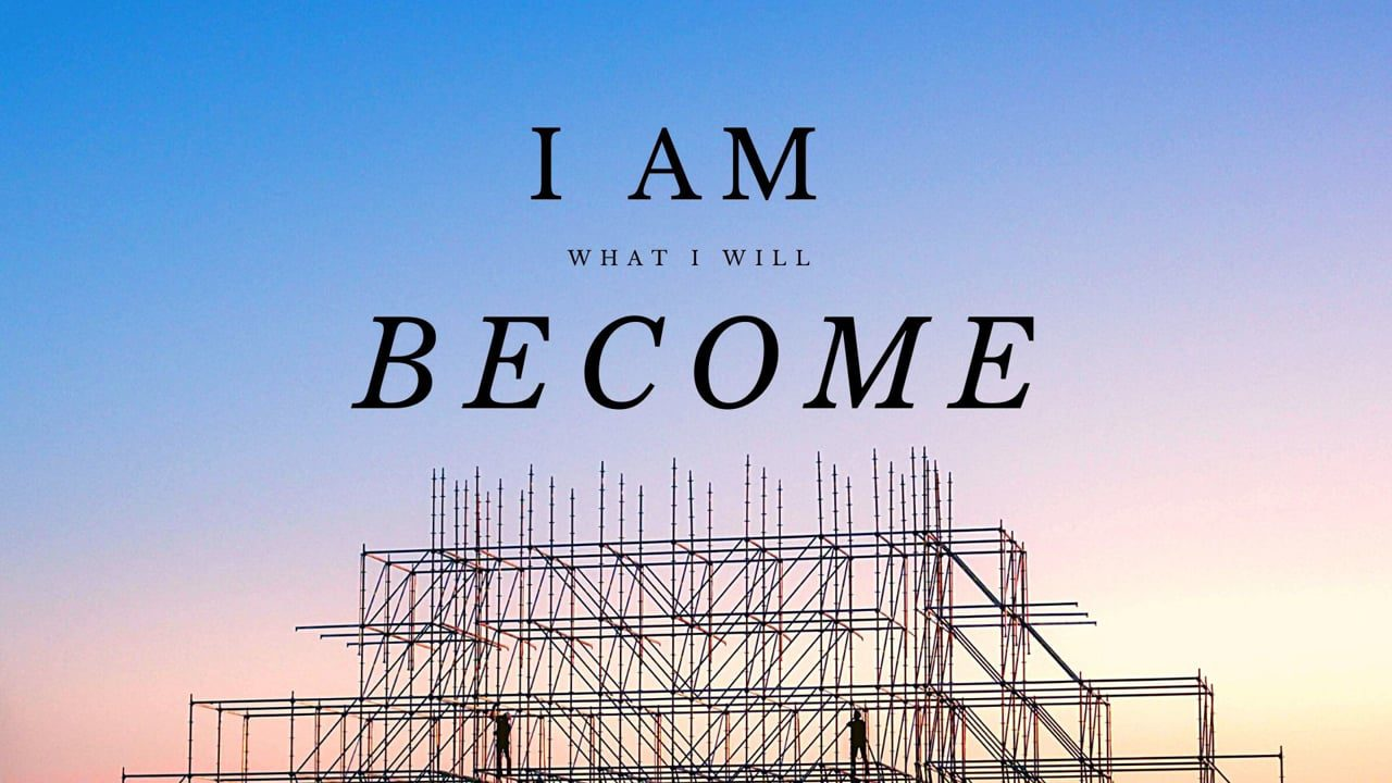 I Am What I Will Become