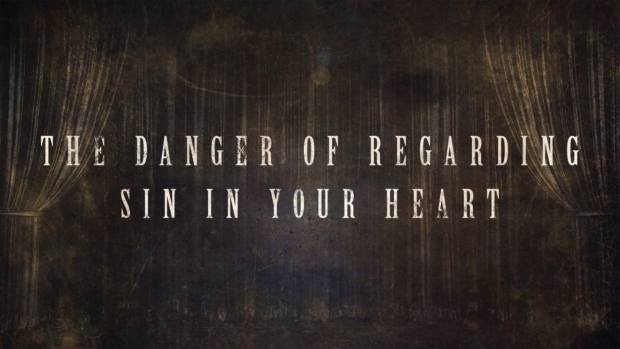 The Danger of Regarding Sin in Your Heart