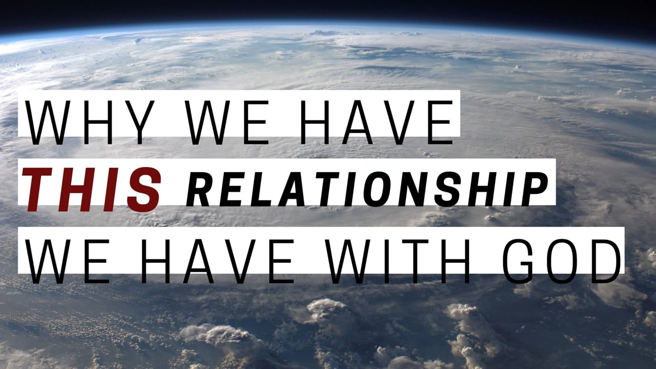 Why We Have This Relationship with God