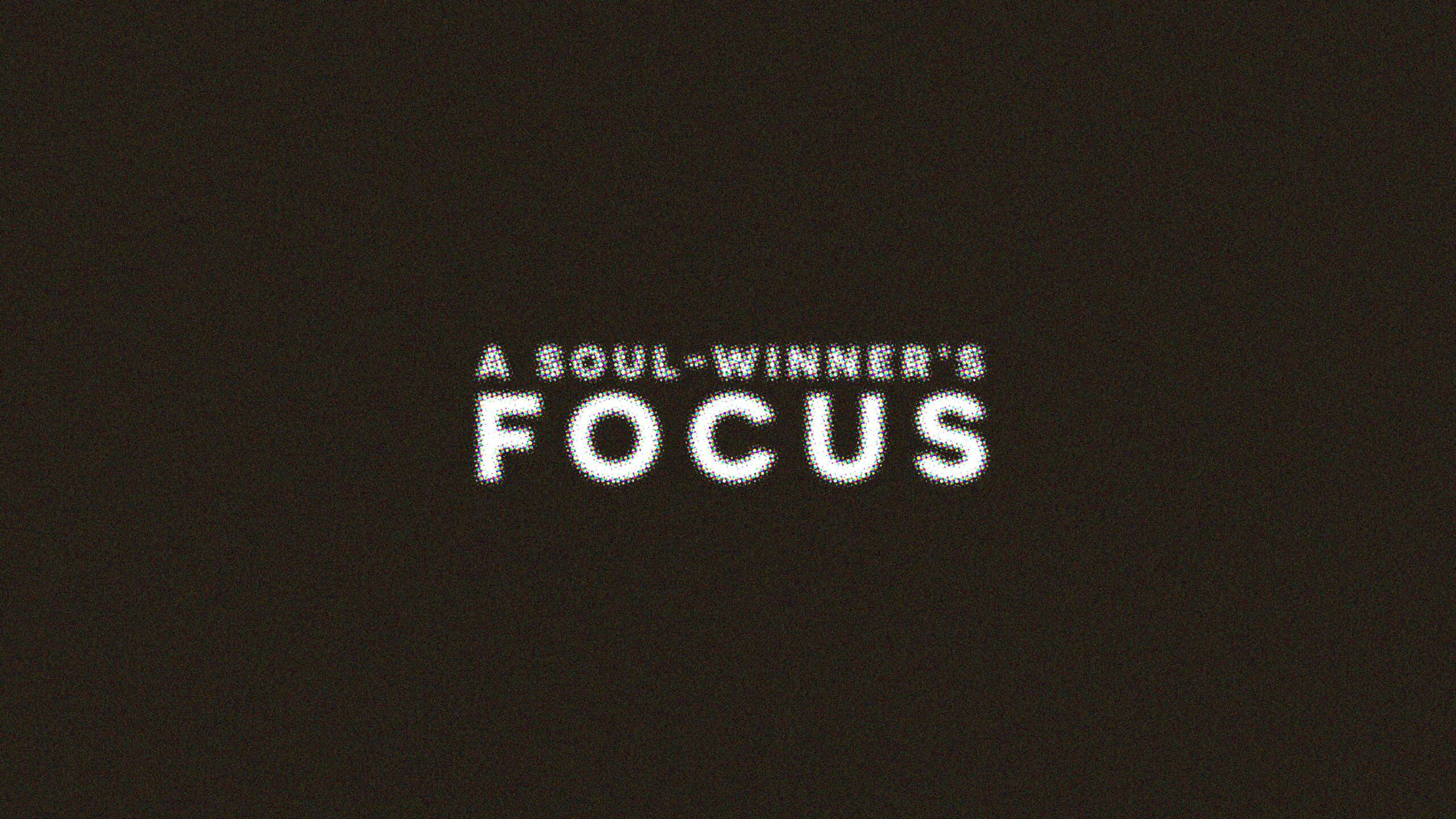 A Soul Winner's Focus