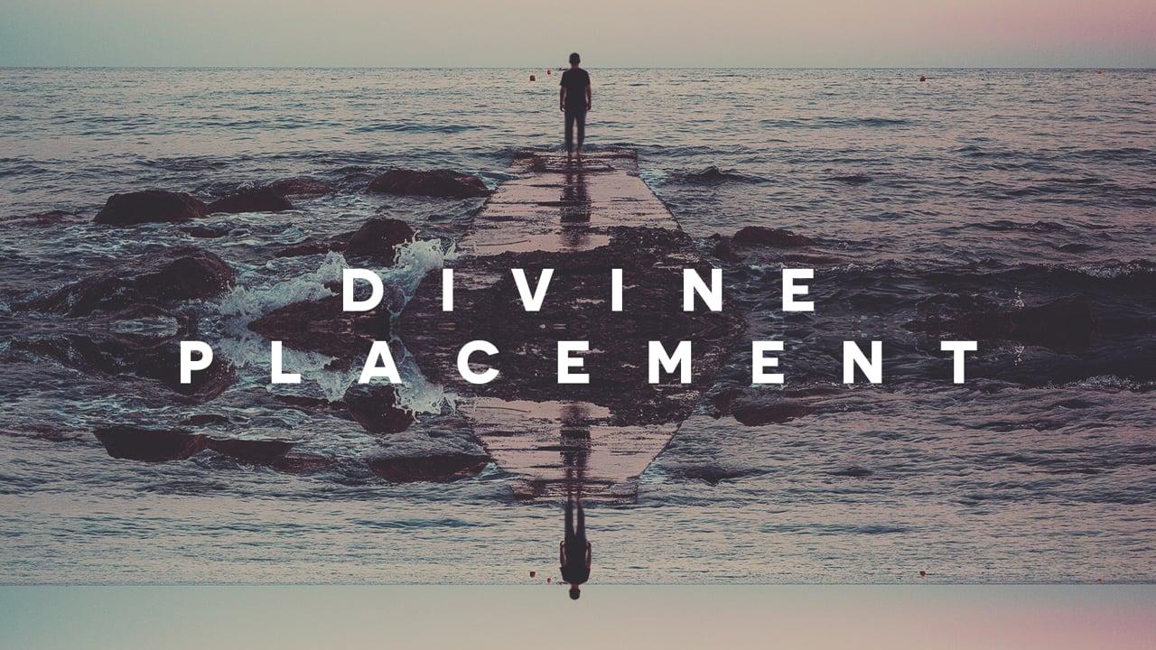 Divine Placement