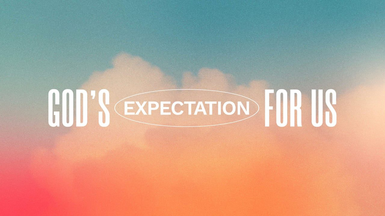 God's Expectation for Us