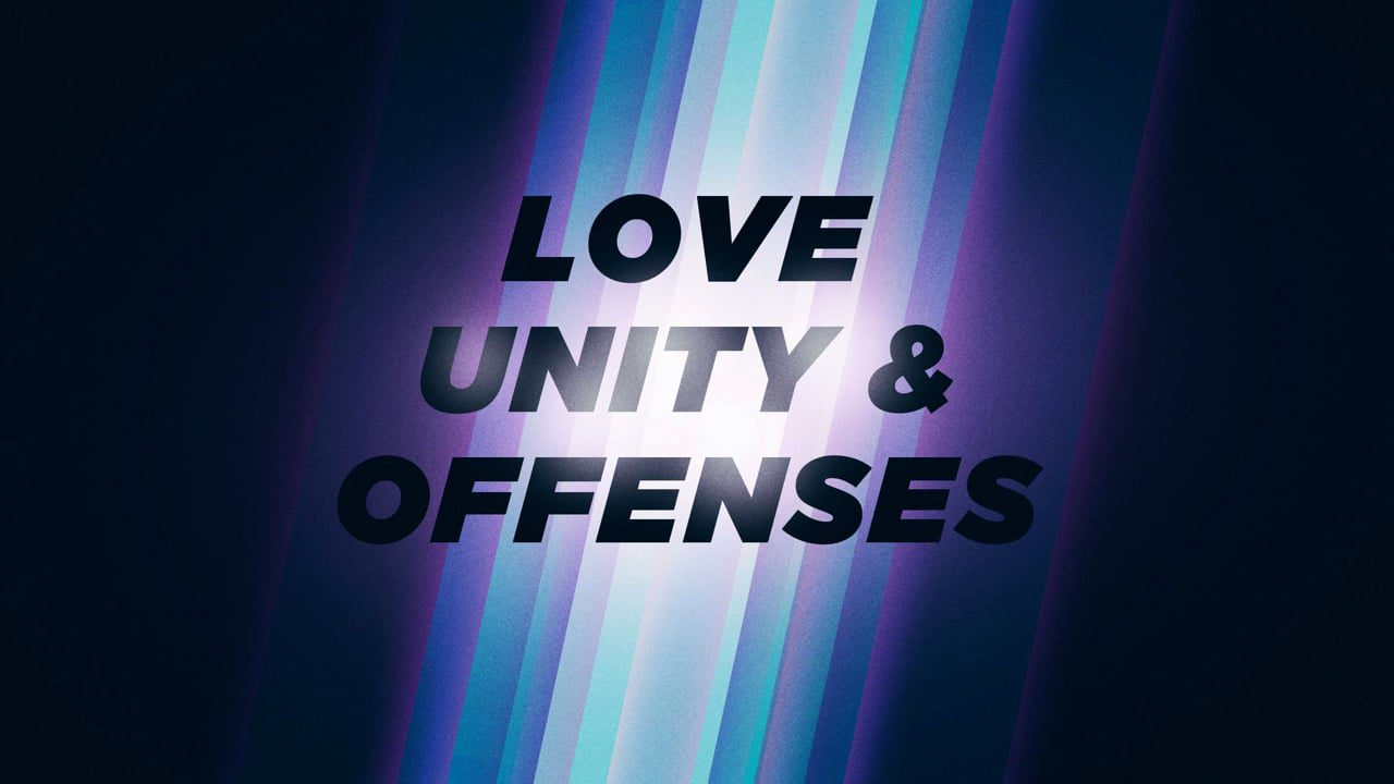 Love, Unity, and Offenses