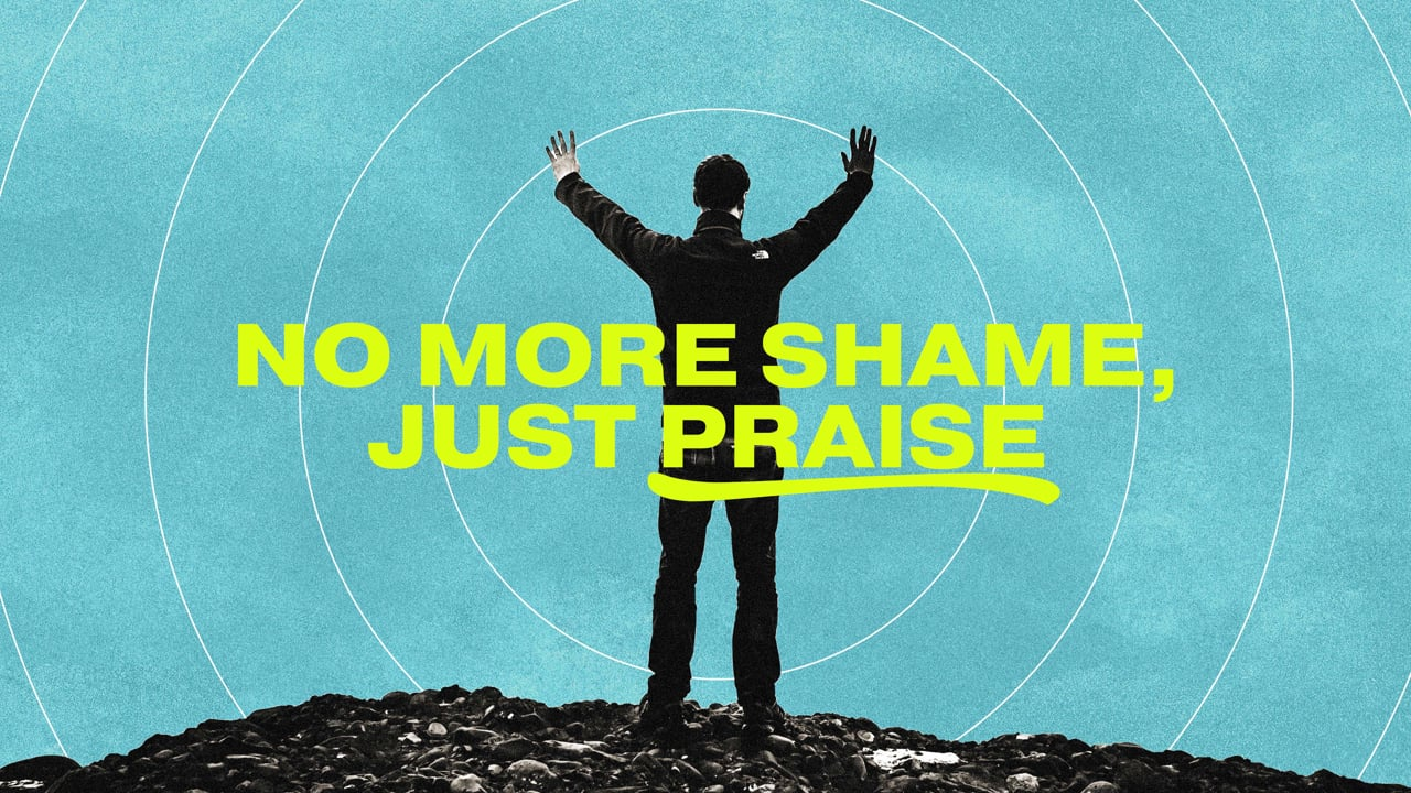 No More Shame, Just Praise