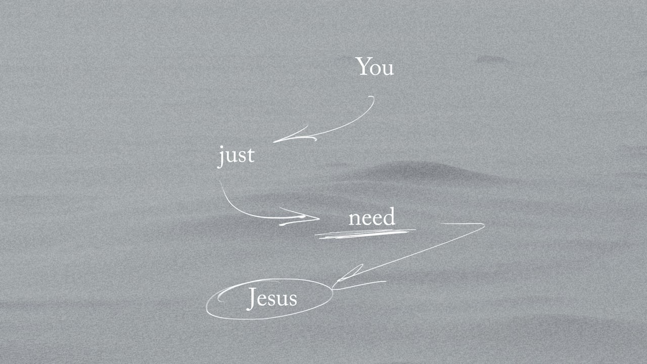 You Just Need Jesus